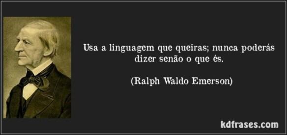 frase-usa-a-linguagem-que-queiras-nunca-poderas-dizer-senao-o-que-es-ralph-waldo-emerson-146718