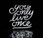 you-only-live-once